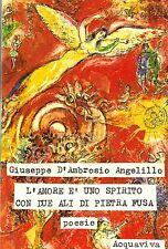 Giuseppe D'Ambrosio Angelillo,L'AMORE E' UNO SPIRITO CON DUE ALI DI PIETRA FUSA