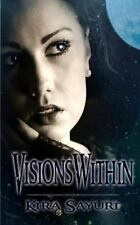 Visions Within by Kira Sayuri (2013, Paperback)