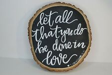 """Let All That You Do Be Done In Love Corinthians Sign Wood Slice 10""""x 11""""x 2.75"""""""