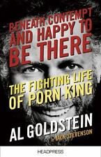 Beneath Contempt & Happy To Be There: The Fighting Life of Porn King Al Goldstei