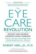 The Eye Care Revolution : Prevent and Reverse Common Vision Problems by...