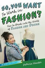 So, You Want to Work in Fashion?: How to Break into the World of Fashi-ExLibrary