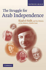 The Struggle for Arab Independence: Riad el-Solh and the Makers of the Modern Mi