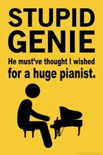 Stupid Genie Thought I Wished For a Huge Pianist Funny Poster 12x18 inch