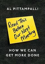 Read This Before Our Next Meeting: How We Can Get More Done by Al Pittampalli