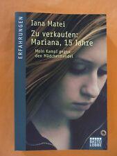 Matei,Iana: Zu verkaufen, Mariana 15 Jahre -Mein Kampf gegen den Mädchenhandel