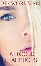 Tattooed Teardrops by P. D. Workman (2015, Hardcover)