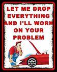 LET ME DROP EVERYTHING CAR GARAGE WORKSHOP MOTOR MECHANIC METAL SIGN PLAQUE 1591