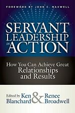Servant Leadership in Action: How You Can Achieve Great Relationships and Result
