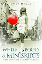 White Boots and Miniskirts. A True Story of Life in the Swinging Sixties by Hyam