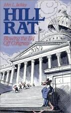 Hill Rat: Blowing the Lid Off Congress by Jackley, John L.