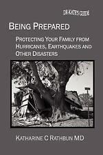 BEING PREPARED: Protecting Your Family From Hurricanes, Earthquakes and Other