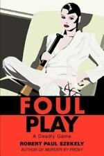 Foul Play : A Deadly Game by Robert Paul Szekely (2002, Paperback)
