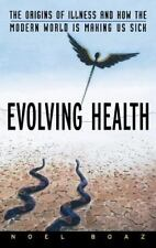 Evolving Health : The Origins of Illness and How the Modern World Is Making...