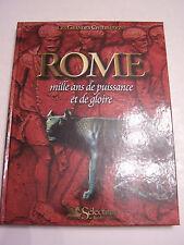 ROME , MILLE ANS DE PUISSANCE ET DE GLOIRE  . 190 PAGES . TRES BON ETAT .