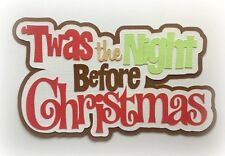 TWAS' THE NIGHT BEFORE CHRISTMAS TITLE PREMADE PAPER PIECING 3D DIE CUT  KIRA