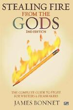Stealing Fire from the Gods : The Complete Guide to Story for Writers and...