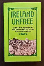 Ireland Unfree - Essays On The History Of The Irish Freedom Struggle 1169-1981