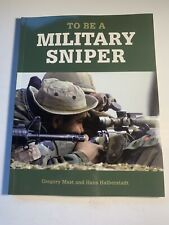 To Be A: To Be a Military Sniper by Gregory Mast and Hans Halberstadt (2007,...