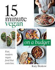 15 Minute Vegan On A Budget by Katy Beskow (NEW Hardback)