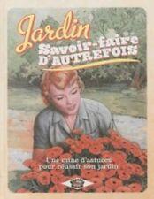 Jardin, savoir-faire d'autrefois : Une mine d'astuces - Sabine Jeannin - Rustica
