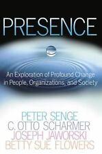 Presence : An Exploration of Profound Change... -Flowers,Senge,Scharmer,Jaworski