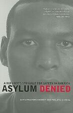 Asylum Denied : A Refugee's Struggle for Safety in America by David Ngaruri...