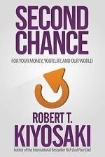 Second Chance: for Your Money, Your Life and Our World: By Kiyosaki, Robert T.