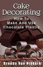 Cake Decorating: How to Make and Use Chocolate Plastic by Brenda Niekerk...