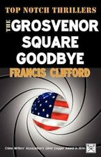 The Grosvenor Square Goodbye by Francis Clifford (2010, Paperback)