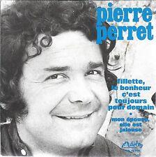 """45 TOURS / 7""""--PIERRE PERRET--FILLETTE LE BONHEUR C'EST TOUJOURS POUR DEMAIN--"""