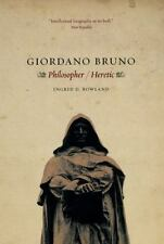 Giordano Bruno: Philosopher / Heretic: By Rowland, Ingrid D.