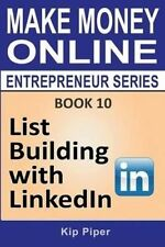 List Building with LinkedIn: Book 10 of the Make Money Online Entrepreneur Serie