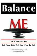 Balance Me: The Body Edition - Let Your Body Tell You What to Eat
