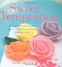Sweet Temptation: 25 Recipes for Homemade Sweets, Chocolates and Other Delicio,