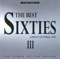 The Best Sixties Album In The World Ever III 2 CD 50 Trk Collection Of 60s 1960s