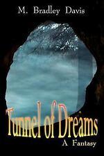 Tunnel of Dreams : A Fantasy by M. Bradley Davis (2003, Paperback)