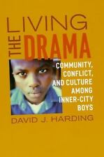 Living the Drama : Community, Conflict, and Culture among Inner-City Boys by...