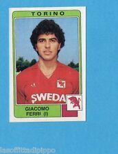 PANINI CALCIATORI 1984/85 -FIGURINA n.254- G.FERRI - TORINO -Recuperata