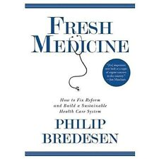 Fresh Medicine: How to Fix Reform and Build a Sustainable Health Care System Br