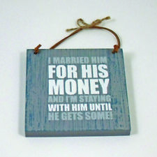 I Married Him For His Money - Novelty Fun Quotes Wooden Wall Plaque / Sign