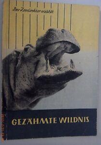 Der Zoodirektor erzählt : Gezähmte Wildnis ~Dr. Wolfgang Ullrich  Dresden 1958