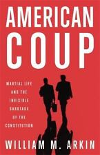 American Coup: How a Terrified Government Is Destroying the Constitution - Good