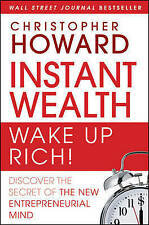 Instant Wealth-Wake Up Rich!: Discover The Secret of The New Entrepreneurial Min