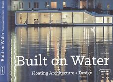 BUILT ON WATER: FLOATING ARCHITECTURE + DESIGN construction urban planning
