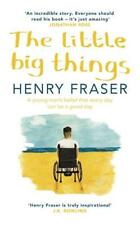 The Little Big Things: A young man's belief that every day can be a good day by Henry Fraser (Hardback, 2017)