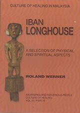 Iban Longhouse: A Selection of Physical and Spiritual Aspects - Roland Werner