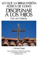 Lo Que la B�blia Ense�a Acerca de Como Disciplinar a los Hijos : Criar con...