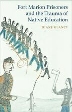 Fort Marion Prisoners and the Trauma of Native Education by Diane Glancy...