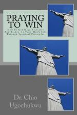 Praying to Win : How to Get More Victories and Riches in Your Daily Life...